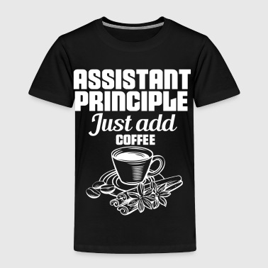 assistant principle coffee addicted gift - Toddler Premium T-Shirt