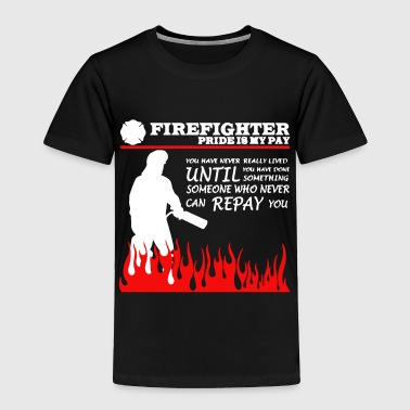 Firefighter Pride Is My Pay T Shirt - Toddler Premium T-Shirt