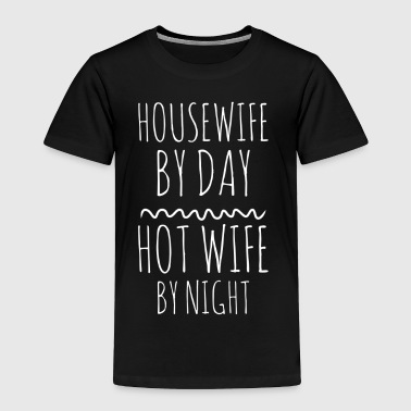 Housewife by day Hot wife by night - Toddler Premium T-Shirt