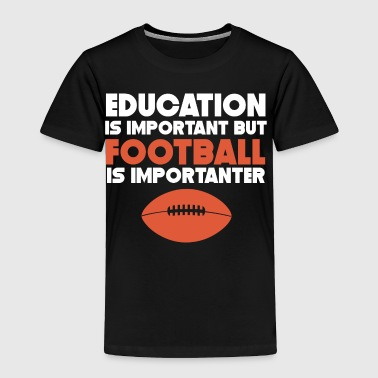 Education Is Important But Football Is Importanter - Toddler Premium T-Shirt