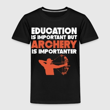 Education Is Important But Archery Is Importanter - Toddler Premium T-Shirt