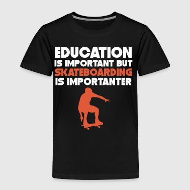 Education Is Important Skateboarding Importanter - Toddler Premium T-Shirt
