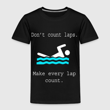 Swimmer's Gift Don't Count Laps Swimmer - Toddler Premium T-Shirt