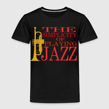 The Simplicity Of Playing Jazz - Toddler Premium T-Shirt