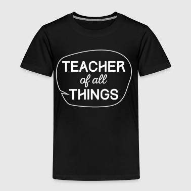 Teacher of all things anniversary gift - Toddler Premium T-Shirt
