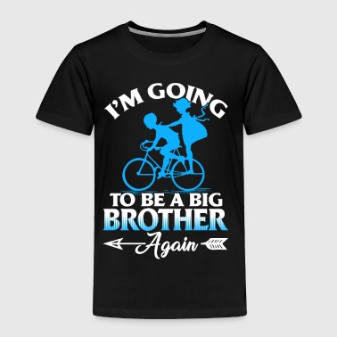 I'm Going To Be A Big Brother Again T-Shirt - Toddler Premium T-Shirt