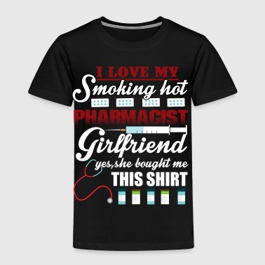 I Love My Smoking Hot Pharmacist T Shirt - Toddler Premium T-Shirt