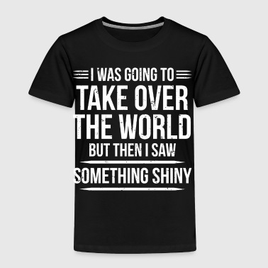 Take Over The World Funny Witty T-shirt - Toddler Premium T-Shirt