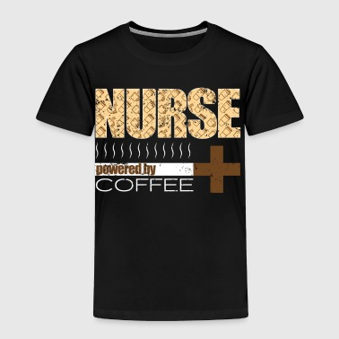 Nurse T Shirt Powered By Coffee - Toddler Premium T-Shirt