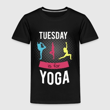 Tuesday is for Yoga T-Shirt - weekday shirt - Toddler Premium T-Shirt