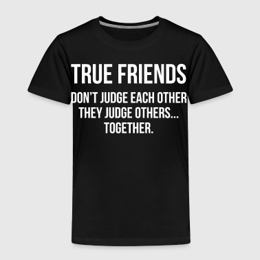 Funny True Friends Don't Judge T-shirt - Toddler Premium T-Shirt