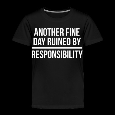 Responsibility Funny Lazy Humor T-shirt - Toddler Premium T-Shirt