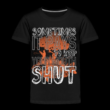 Sometimes It Pays To Keep Your Mouth Shut T Shirt - Toddler Premium T-Shirt