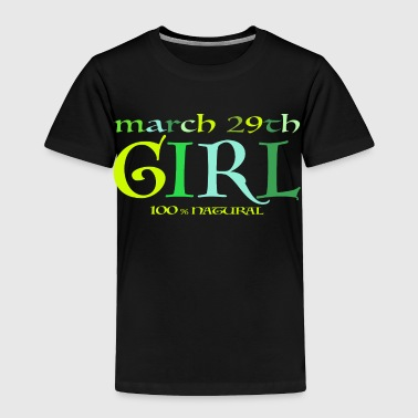 March 29th Girl - 100% Natural - Toddler Premium T-Shirt