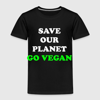 Save Our Planet. Go Vegan. - Toddler Premium T-Shirt