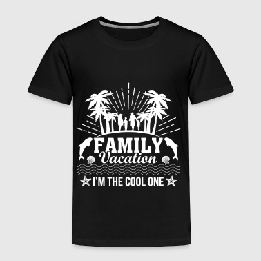 Family Vacation Im The Cool One Funny Family Vaca - Toddler Premium T-Shirt