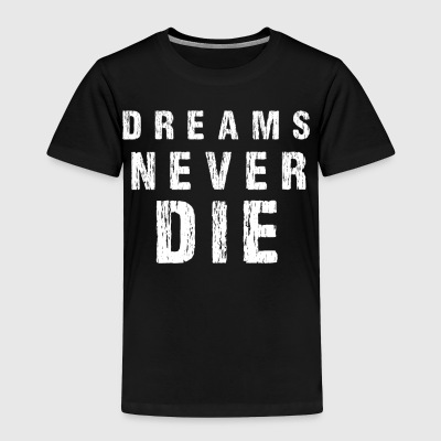 DREAMS NEVER DIE - Toddler Premium T-Shirt