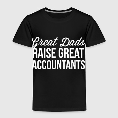 Great Dads raise Great Accountants - Toddler Premium T-Shirt