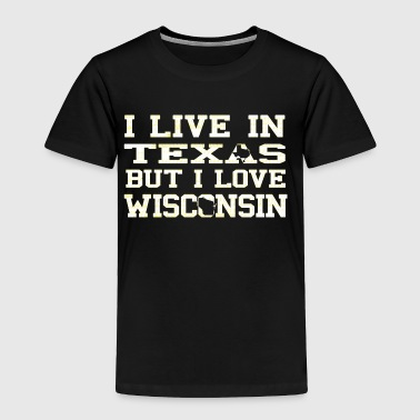 Live Texas Love Wisconsin Pride - Toddler Premium T-Shirt