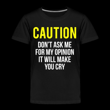 Caution My Opinion Funny Sarcasm T-Shirt - Toddler Premium T-Shirt