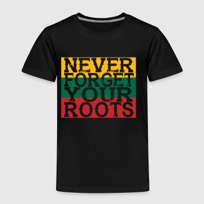 never forget roots home Litauen - Toddler Premium T-Shirt