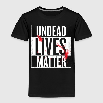 Undead Lives Matter - Toddler Premium T-Shirt