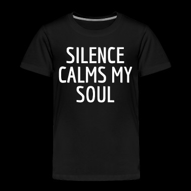 Silence Calms My Soul Funny Introvert T-Shirt - Toddler Premium T-Shirt