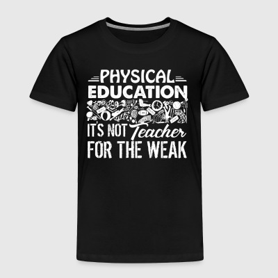 Physical Education Teacher Shirt - Toddler Premium T-Shirt