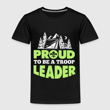 Proud to be a troop leader - Toddler Premium T-Shirt