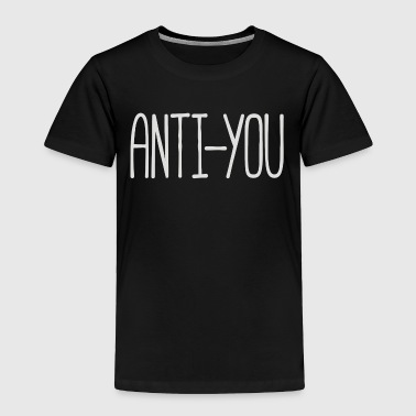 Anti You - Toddler Premium T-Shirt