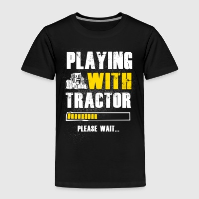 Play with Tractor Farmer T Shirts - Toddler Premium T-Shirt