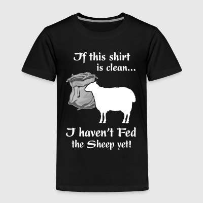 If this shirt is clean I haven t Fed the Sheep yet - Toddler Premium T-Shirt