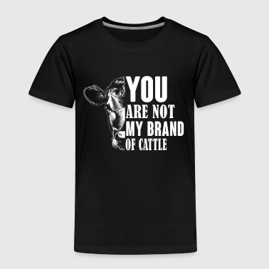 You are not my brand of cattle - Toddler Premium T-Shirt