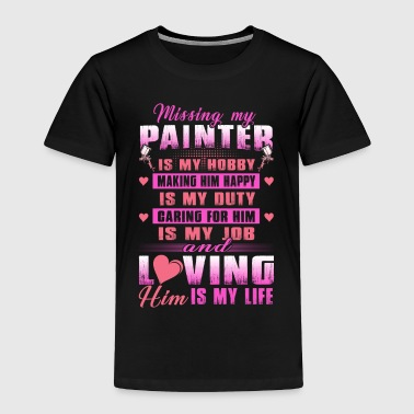 Painter Missing My Painter Is My Hobby - Toddler Premium T-Shirt
