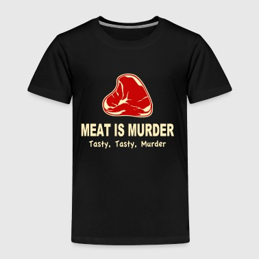 Meat Is Murder Tasty Tasty Murder - Toddler Premium T-Shirt