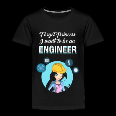 Forget Princess I Want To Be An Engineer - Toddler Premium T-Shirt