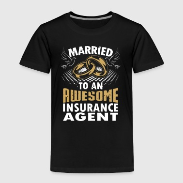 Married To An Awesome Insurance Agent - Toddler Premium T-Shirt