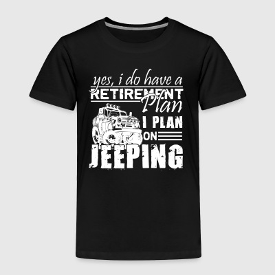 Retirement Plan On Jeeping Shirt - Toddler Premium T-Shirt