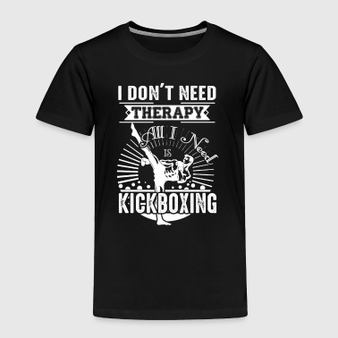 All I Need Is Kickboxing Shirt - Toddler Premium T-Shirt