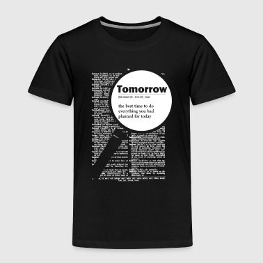 Tomorrow funny definition - Toddler Premium T-Shirt