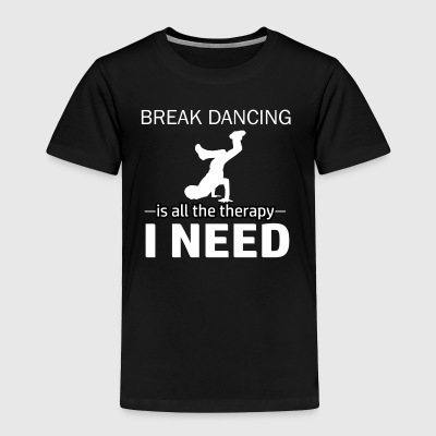 Breakdancing is my therapy - Toddler Premium T-Shirt