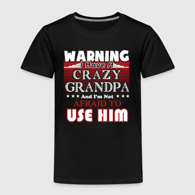 Warning I Have A Crazy Grandpa Shirt - Toddler Premium T-Shirt