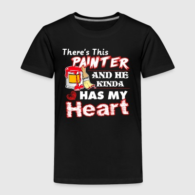 There's This Painter And He Kinda Has My Heart Tee - Toddler Premium T-Shirt
