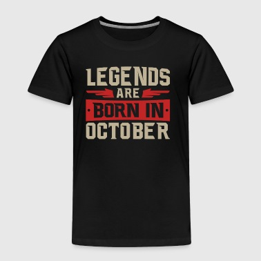 Legends Are Born in October - Toddler Premium T-Shirt
