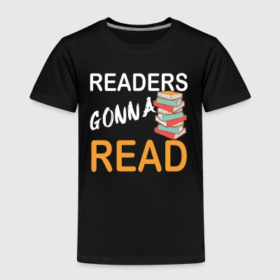 Readers gonna read - Toddler Premium T-Shirt