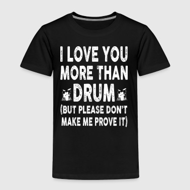 I love Drum More Than You - Toddler Premium T-Shirt