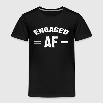 Engaged AF T-shirt - Toddler Premium T-Shirt
