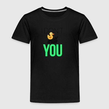 I don't fuck with you - Toddler Premium T-Shirt
