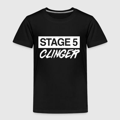 Stage 5 clinger - Toddler Premium T-Shirt