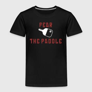 Fear The Paddle - Toddler Premium T-Shirt